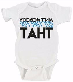 Ain't Nobody Got Time For That | Funny Humor Gerber Onesie B