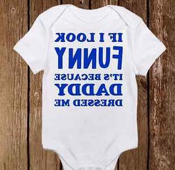 Funny Daddy Dressed Me Onesies - Cute Baby Boy or Girl cloth
